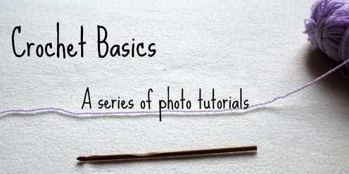 Crochet Basics a series of Photo Tutorials