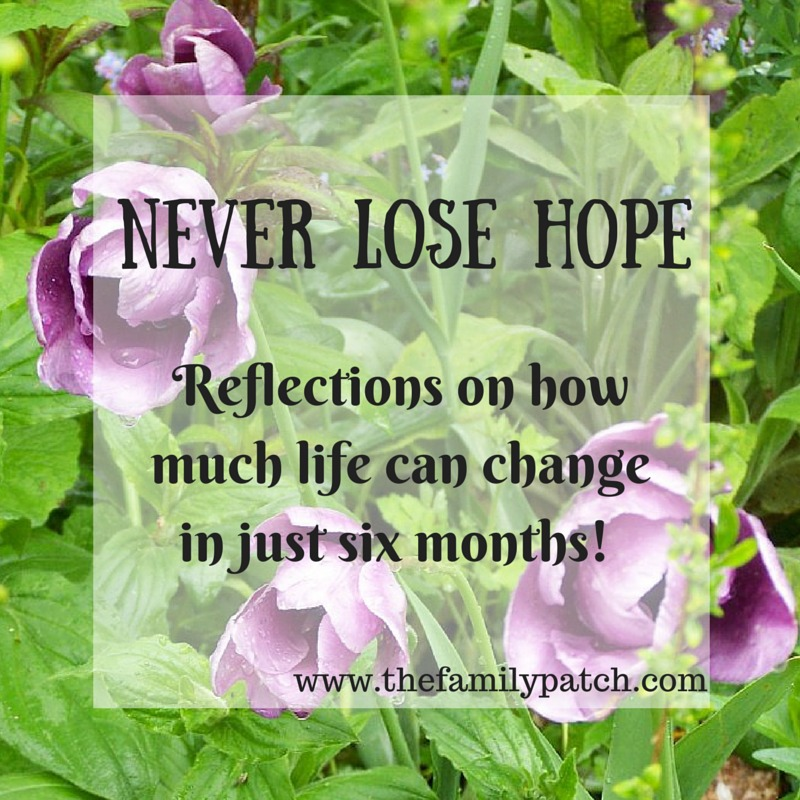 Never lose hope - reflections on how much life can change in just six months