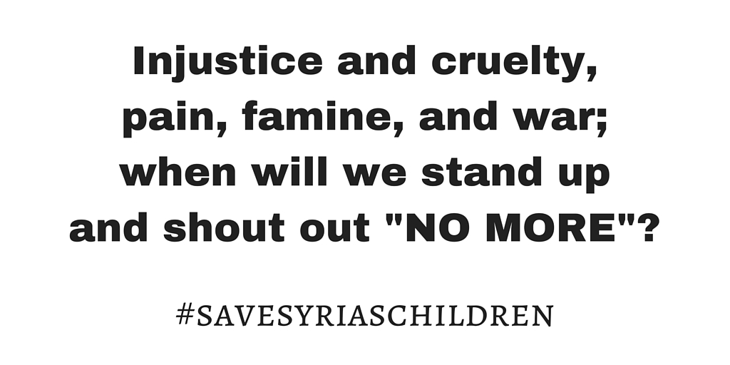 When will we stand up and shout out no more #savesyriaschildren